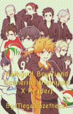 Haikyuu!! Boyfriend Scenarios (Haikyuu! X Reader) [ON HOLD] by MegaBlazethecat