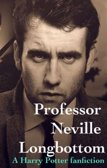 Professor Neville Longbottom (A Harry Potter FanFic