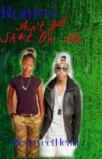 Romeo ain't got sh*t on me by MrsSweetHeart