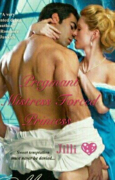 Pregnant Mistress Forced Princess
