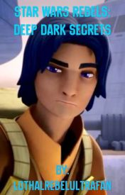Star Wars Rebels: The Newest Rebel 3: Deep Dark Secrets by LothalRebelUltraFan