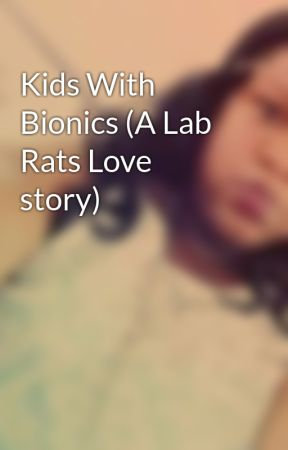 Kids With Bionics (A Lab Rats Love story) by OliverJakeshortswife