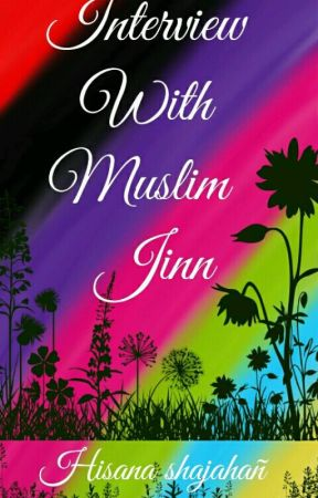 Interview with a Muslim Jinn (Completed) by HisanaShajahan