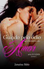 GUIADO PELO ÓDIO AO ENCONTRO DO AMOR by JanainaMelo3