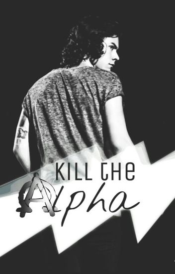 Kill the Alpha.