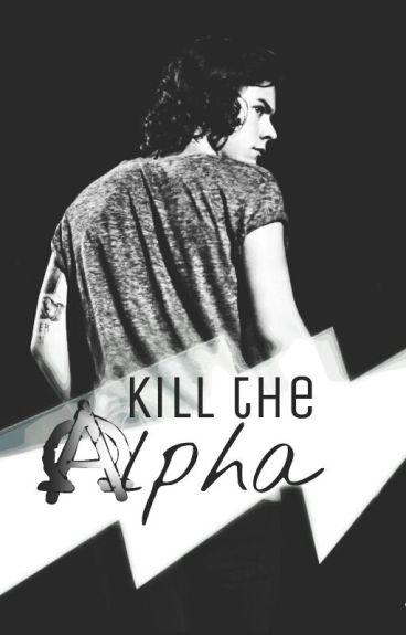 Kill the Alpha.