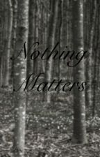 Nothing Matters by Caramia_Addams