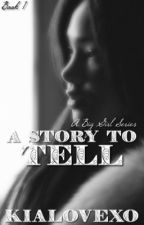 A Story To Tell   Book 1 by KiaLovexo