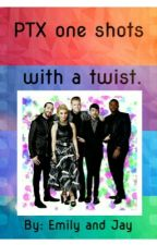 Ptx One Shots With A Twist by anthony__you__hoe