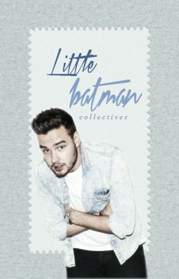 Little Batman (Liam Payne Fanfic)