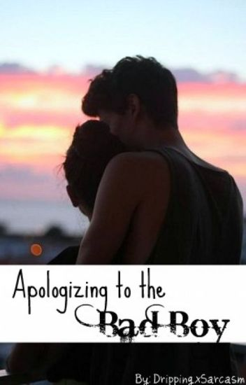 Apologizing to the Bad Boy