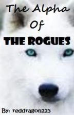 The Alpha of the Rogues by HaveFunBeCrazyGoWild