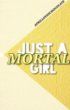 [3] Just A Mortal Girl | Avallone the Avenger [SLOW UPDATES] by aprilloveschocolate