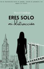Eres solo mi distracción-EDITANDO.- by steyMCC16