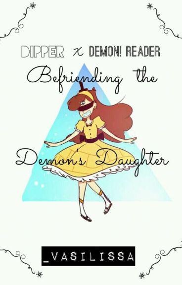 Befriending the demon's daughter || Demon!Reader x Dipper