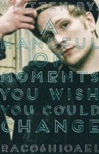 A Handful Of Moments You Wish You Could Change (Patrick Stump Imagine Story) by rac06h10ael