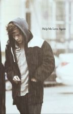 Help Me Love Again by harry-babe