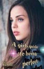 A girls guide to being perfect by kw48063