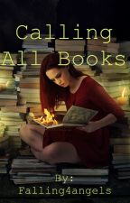 Calling All Books. by Falling4angels