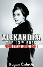 Alexandra : The 13th Boss (Femme Fatale #1) by RogueCeleste