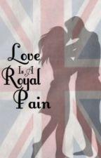 Love Is a Royal Pain (On hold) by MahMahMahPotato