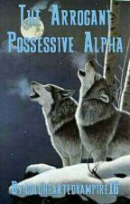 The arrogant possessive alpha by SelenaDavis1