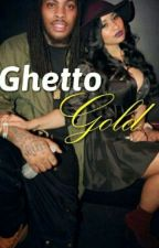 Ghetto Gold  by writers_welcomed