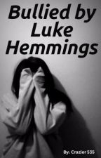 Bullied by Luke Hemmings by Crazier535