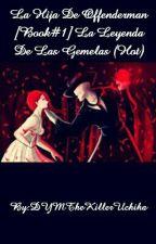 La Hija De Offenderman [Book#1] La Leyenda De Las Princesas (Hot) by DYMTheKillerUchiha