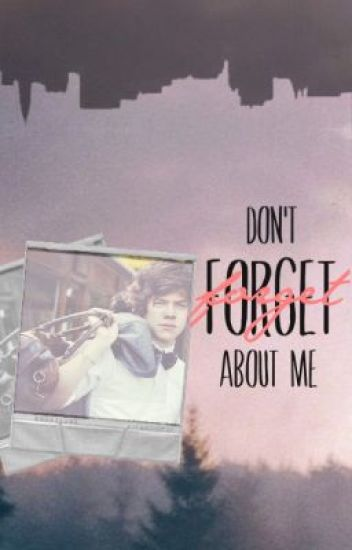 Don't Forget About Me {Harry Styles}