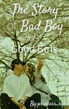 The story of bad boys vs. Good girls by princess_ryn
