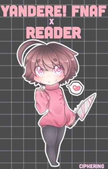 Yandere! FNAF x Reader