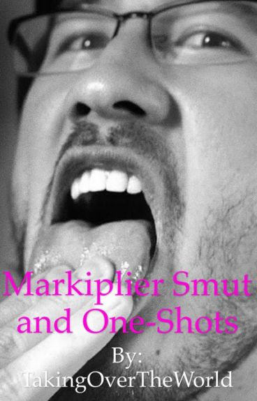 Markiplier Smut And One Shots!