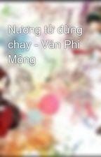 Nương tử đừng chạy - Văn Phi Mộng by CnitChp