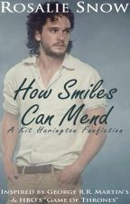 How Smiles Can Mend [Kit Harington]  | #Wattys2016 by RosalieSnowxx