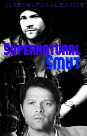 Supernatural Smuts - Intimacy (Sam x Reader) - Wattpad
