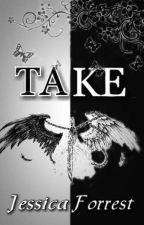 TAKE/TAKE... by JessicaForrest18