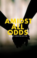 Amidst All Odds by writingfrappe