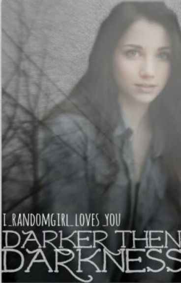 Darker Than Darkness by I_RandomGirl_Loves_U