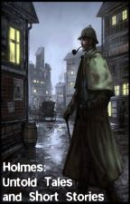 Holmes: Untold Tales and Short Stories by Zurc77
