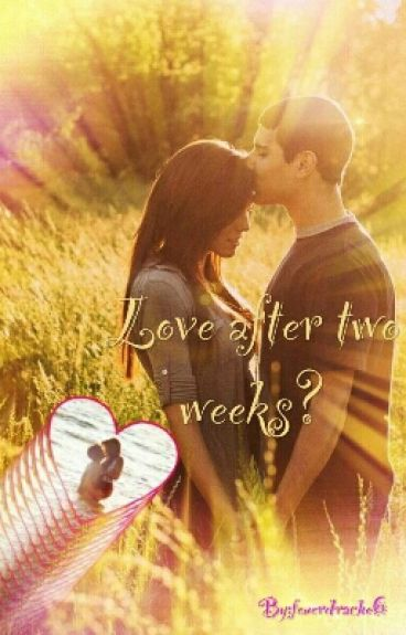 Love after two weeks?