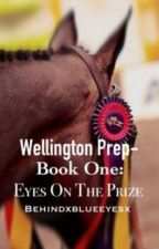 Wellington Prep Book 1- Eyes on the Prize by behindxblueeyesx