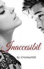 Inaccesibil [+18] by Cristina1045