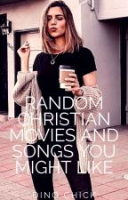 Random Christian Movies and Songs You Might Like by Dino_Chick