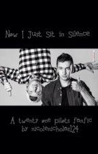 Nøw I Just sit in Silence (A Twenty One Pilots fanfic) by colenicholas124