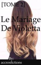 [TOME 2] Le mariage de Violetta by accrosfictions
