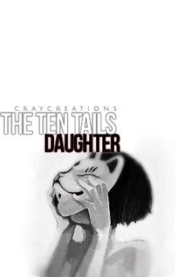 The Ten-Tails Daughter[Naruto FanFic] - unstablenonsense ...  The Ten-Tails D...
