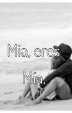 Mia, eres mía. [TyM#2] by carol1216