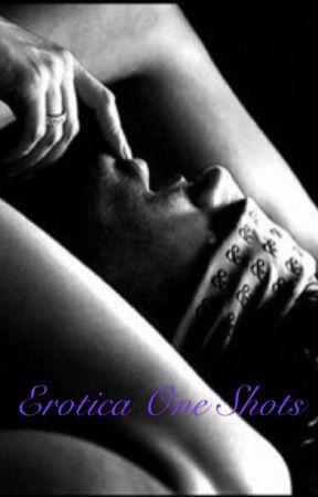 Erotica one shots. by Hazel_xxxxx