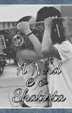 A Nerd e o Skatista by loouca-por-livros